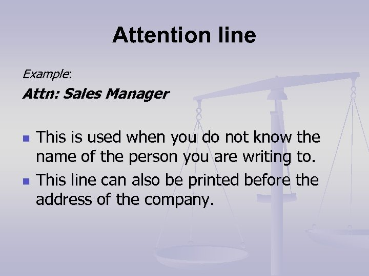 Attention line Example: Attn: Sales Manager n n This is used when you do