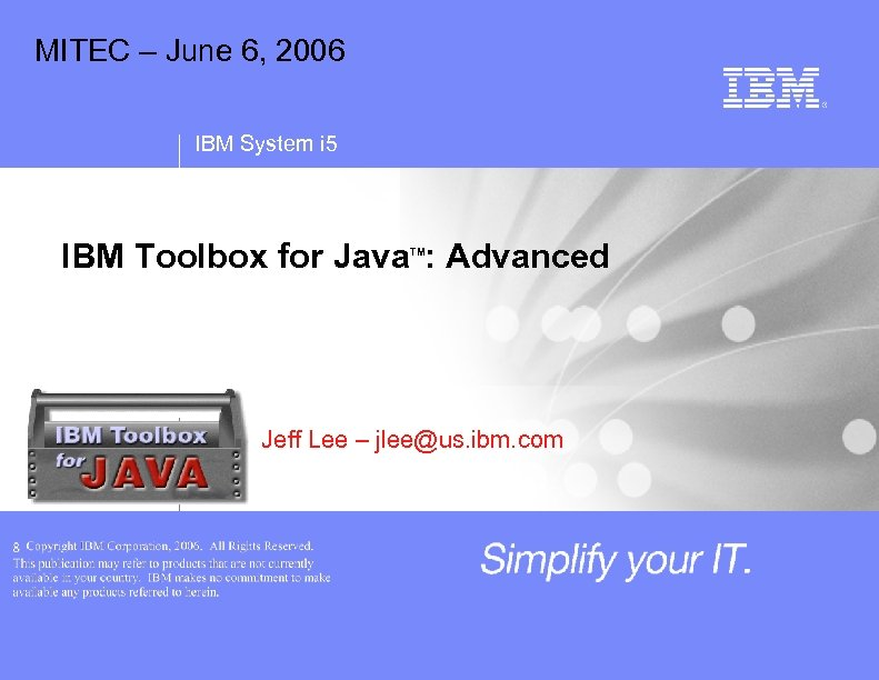 MITEC – June 6, 2006 IBM System i 5 IBM Toolbox for Java :