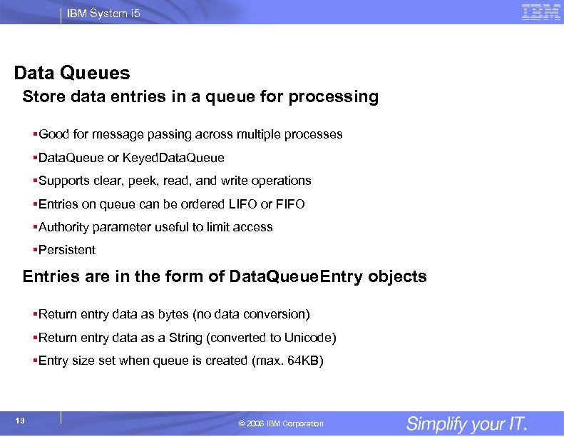 IBM System i 5 Data Queues Store data entries in a queue for processing