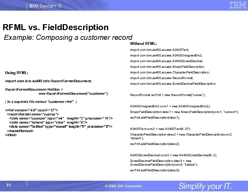 IBM System i 5 RFML vs. Field. Description Example: Composing a customer record Without