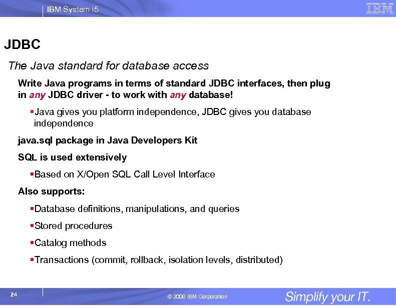 IBM System i 5 JDBC The Java standard for database access Write Java programs