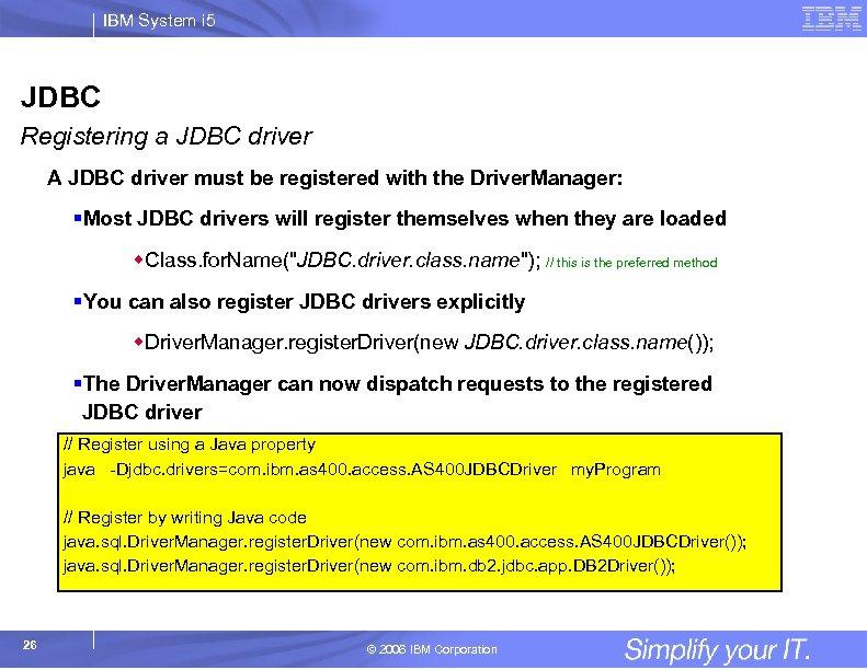 IBM System i 5 JDBC Registering a JDBC driver A JDBC driver must be