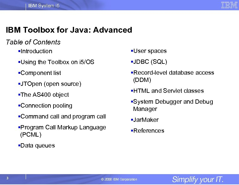IBM System i 5 IBM Toolbox for Java: Advanced Table of Contents §Introduction §User