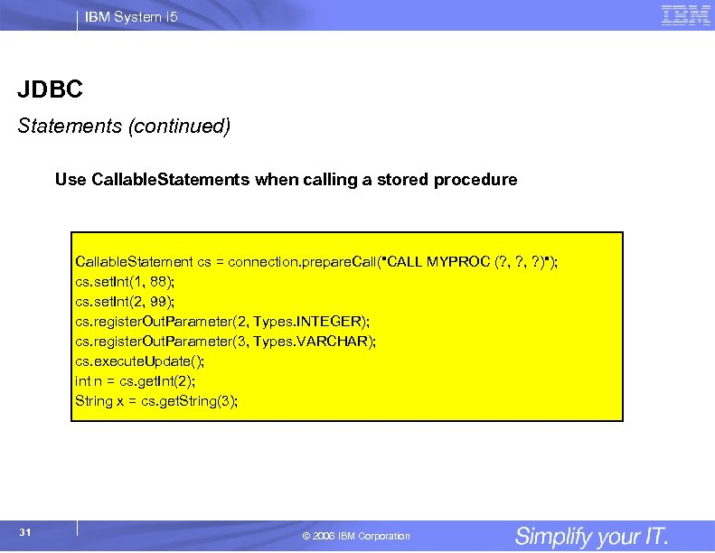 IBM System i 5 JDBC Statements (continued) Use Callable. Statements when calling a stored
