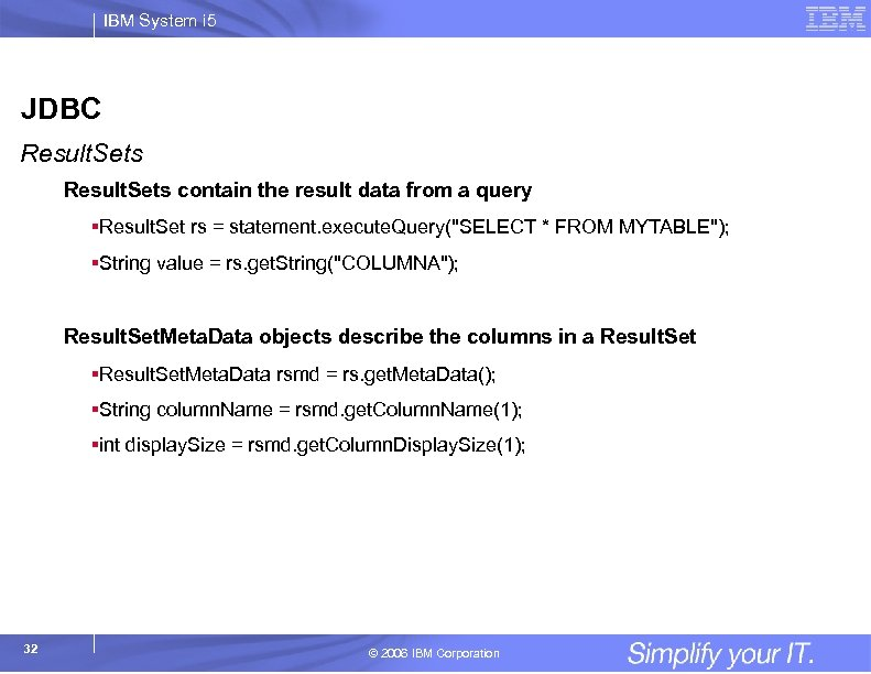 IBM System i 5 JDBC Result. Sets contain the result data from a query
