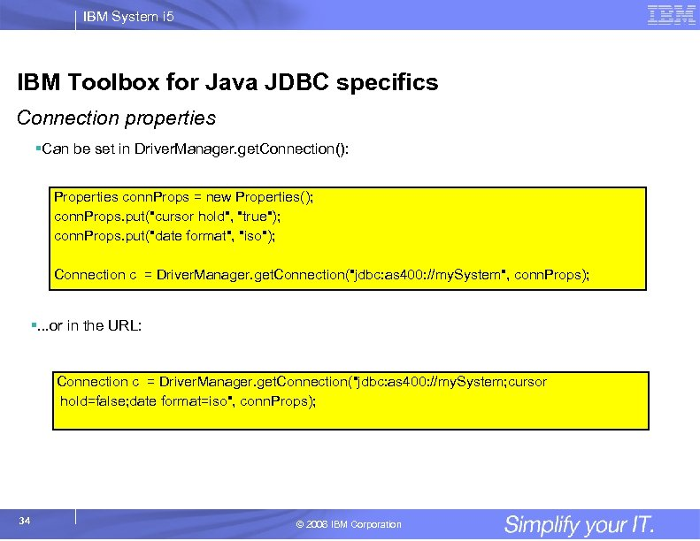 IBM System i 5 IBM Toolbox for Java JDBC specifics Connection properties §Can be