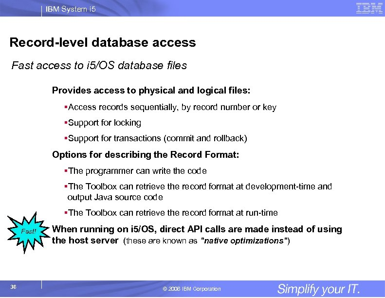 IBM System i 5 Record-level database access Fast access to i 5/OS database files