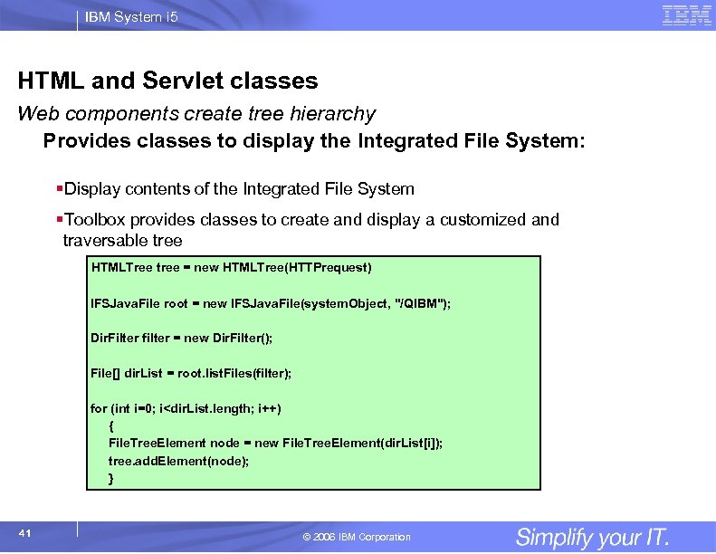 IBM System i 5 HTML and Servlet classes Web components create tree hierarchy Provides