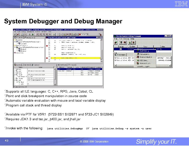 IBM System i 5 System Debugger and Debug Manager Ÿ Supports all ILE languages: