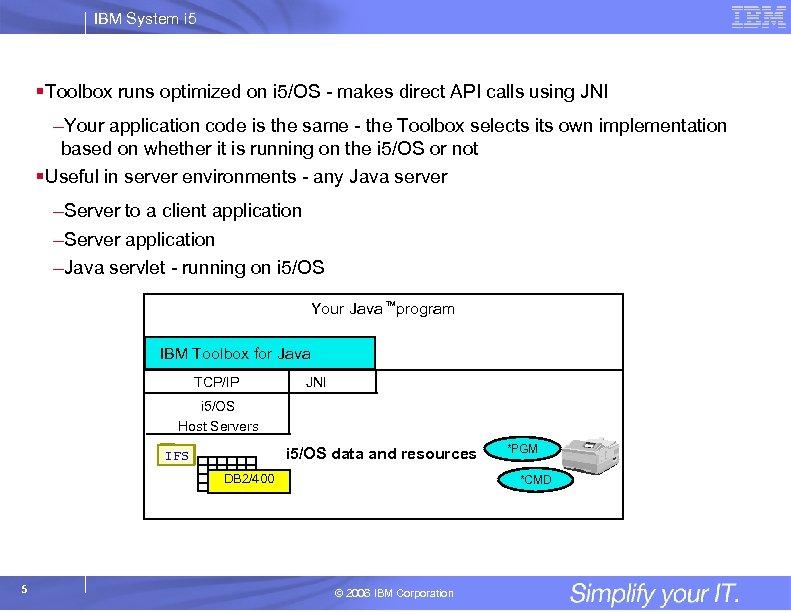 IBM System i 5 §Toolbox runs optimized on i 5/OS - makes direct API