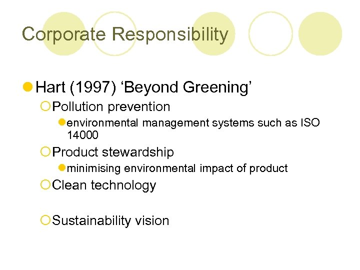 Corporate Responsibility l Hart (1997) 'Beyond Greening' ¡Pollution prevention lenvironmental management systems such as