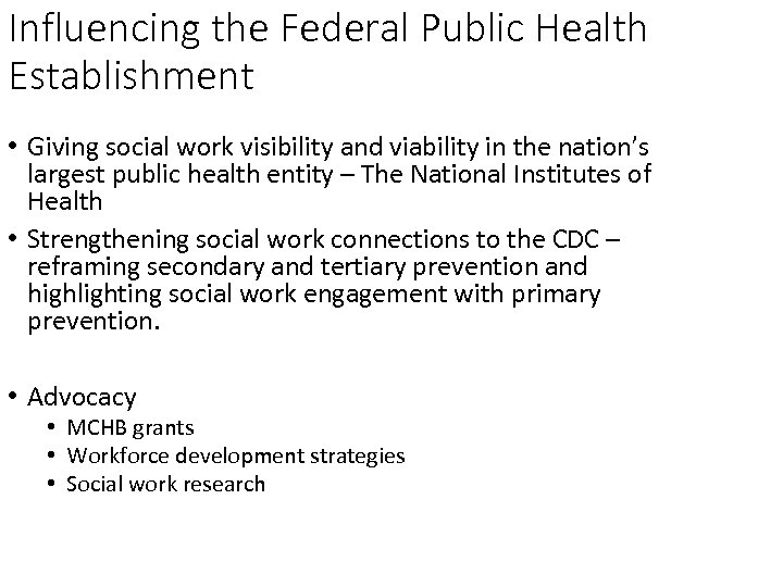 Influencing the Federal Public Health Establishment • Giving social work visibility and viability in