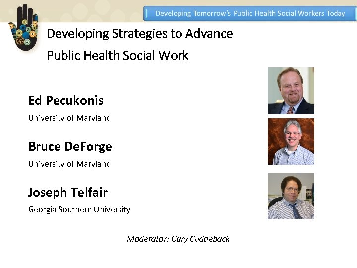 Developing Strategies to Advance Public Health Social Work Ed Pecukonis University of Maryland Bruce