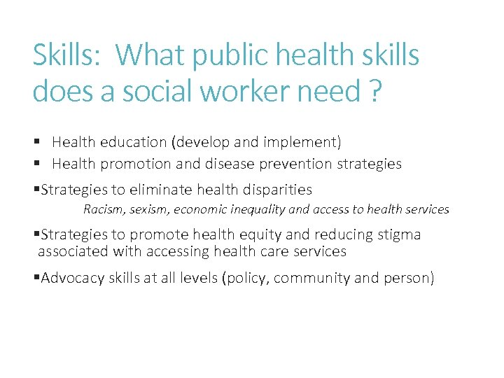 Skills: What public health skills does a social worker need ? § Health education