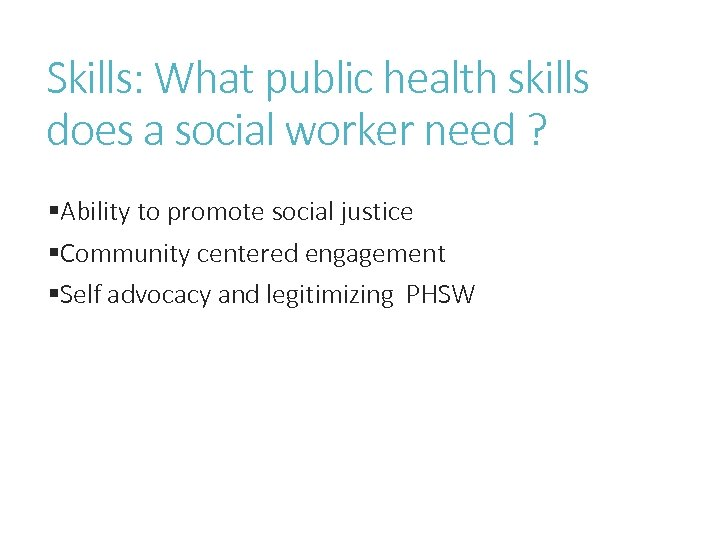 Skills: What public health skills does a social worker need ? §Ability to promote