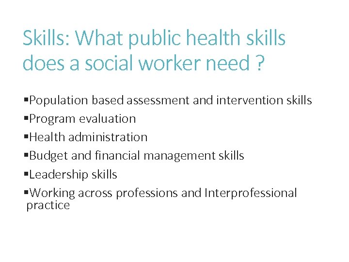 Skills: What public health skills does a social worker need ? §Population based assessment