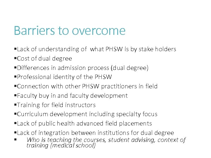 Barriers to overcome §Lack of understanding of what PHSW is by stake holders §Cost