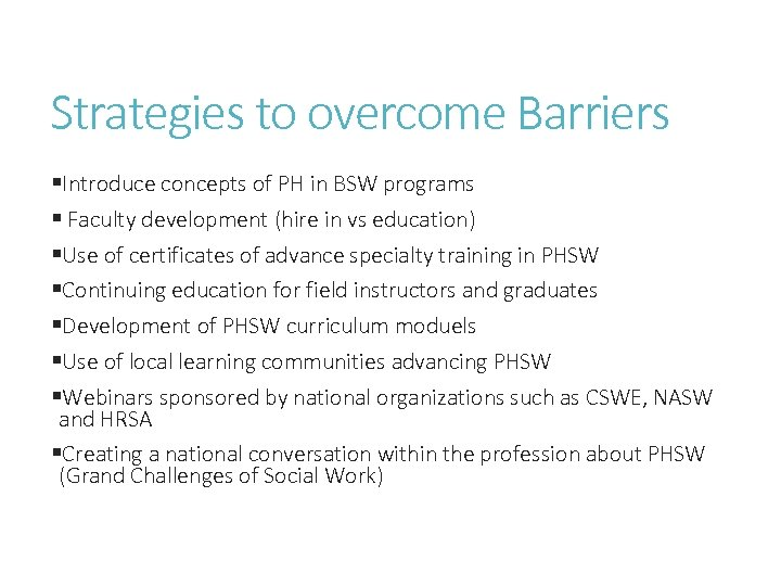 Strategies to overcome Barriers §Introduce concepts of PH in BSW programs § Faculty development