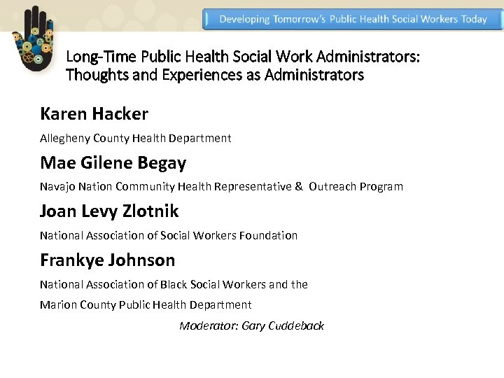 Long-Time Public Health Social Work Administrators: Thoughts and Experiences as Administrators Karen Hacker Allegheny