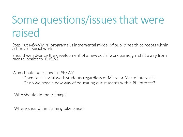 Some questions/issues that were raised Step out MSW/MPH programs vs incremental model of public
