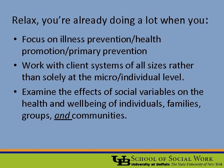 Relax, you're already doing a lot when you: • Focus on illness prevention/health promotion/primary