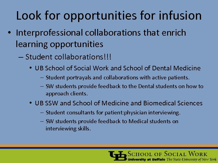 Look for opportunities for infusion • Interprofessional collaborations that enrich learning opportunities – Student