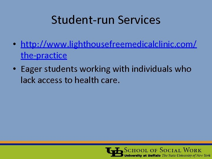 Student-run Services • http: //www. lighthousefreemedicalclinic. com/ the-practice • Eager students working with individuals