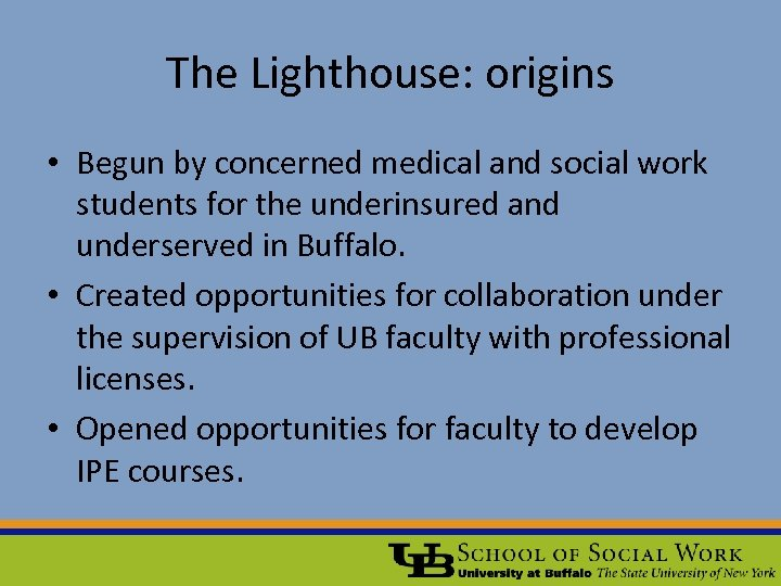The Lighthouse: origins • Begun by concerned medical and social work students for the