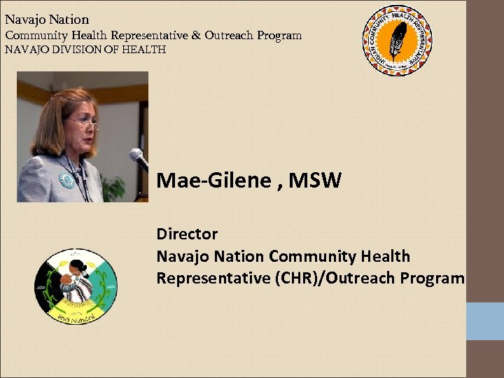 Navajo Nation Community Health Representative & Outreach Program NAVAJO DIVISION OF HEALTH Mae-Gilene ,