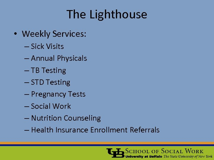 The Lighthouse • Weekly Services: – Sick Visits – Annual Physicals – TB Testing