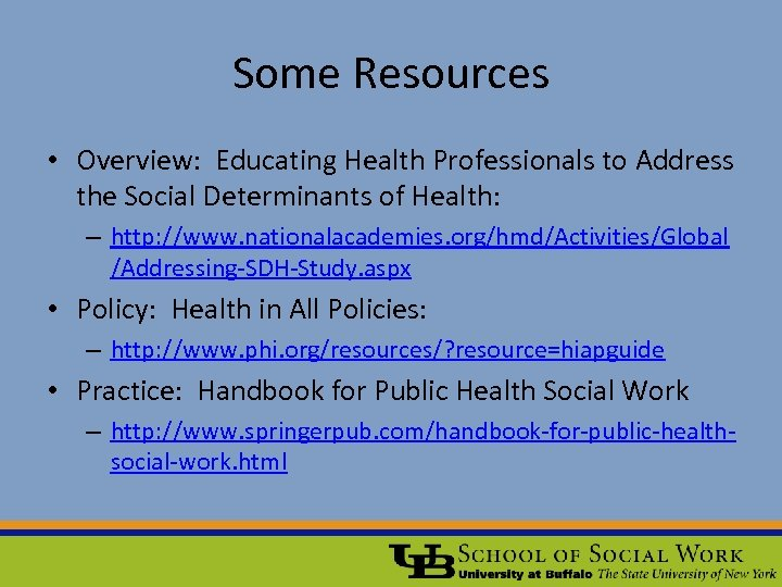 Some Resources • Overview: Educating Health Professionals to Address the Social Determinants of Health: