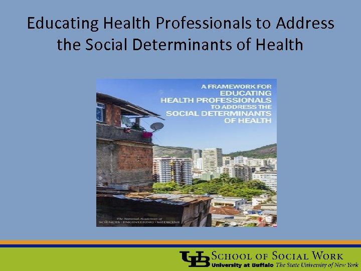Educating Health Professionals to Address the Social Determinants of Health