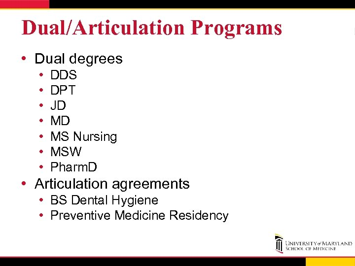 Dual/Articulation Programs • Dual degrees • • DDS DPT JD MD MS Nursing MSW