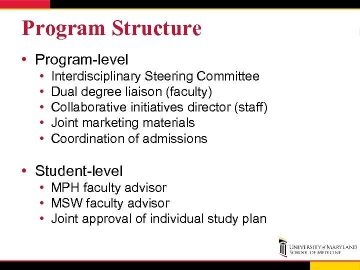 Program Structure • Program-level • • • Interdisciplinary Steering Committee Dual degree liaison (faculty)