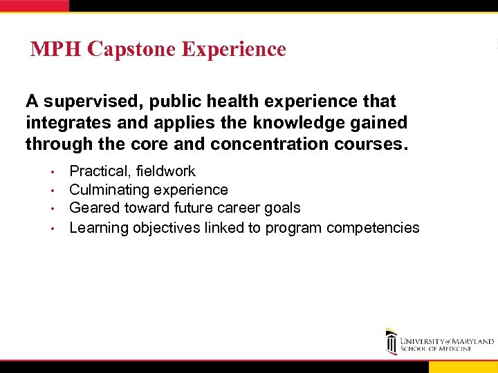 MPH Capstone Experience A supervised, public health experience that integrates and applies the knowledge
