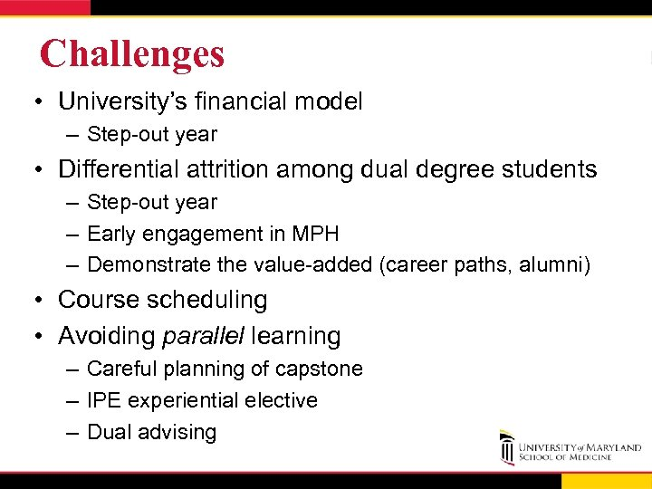 Challenges • University's financial model – Step-out year • Differential attrition among dual degree