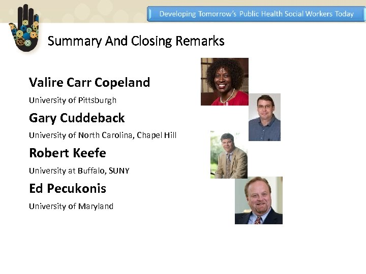 Summary And Closing Remarks Valire Carr Copeland University of Pittsburgh Gary Cuddeback University of