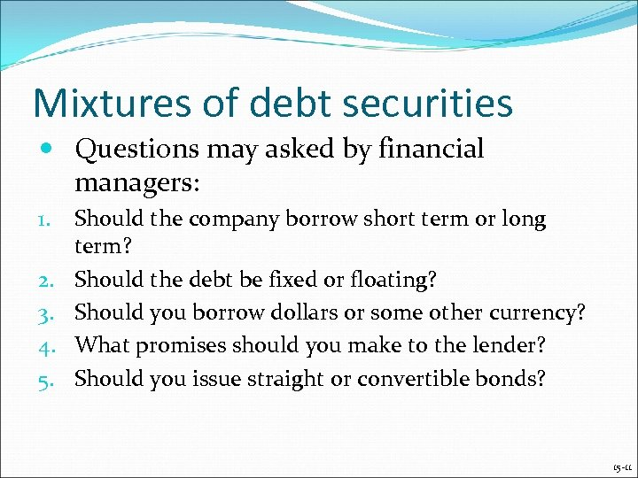 Mixtures of debt securities Questions may asked by financial managers: 1. 2. 3. 4.