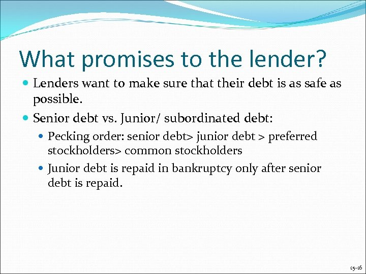 What promises to the lender? Lenders want to make sure that their debt is