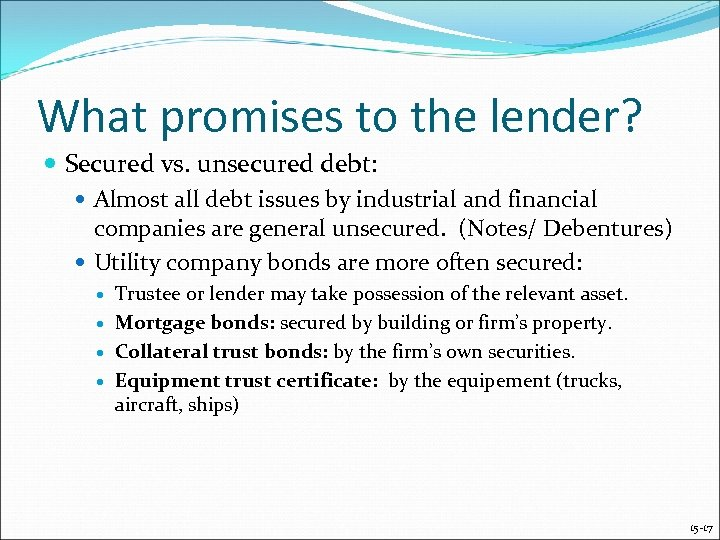 What promises to the lender? Secured vs. unsecured debt: Almost all debt issues by