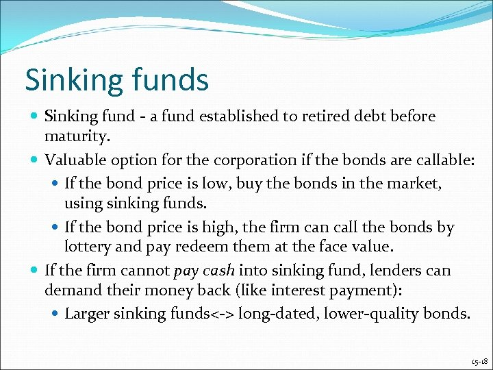 Sinking funds Sinking fund - a fund established to retired debt before maturity. Valuable