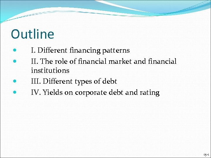 Outline I. Different financing patterns II. The role of financial market and financial institutions