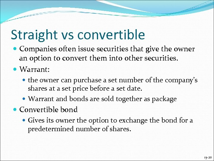 Straight vs convertible Companies often issue securities that give the owner an option to