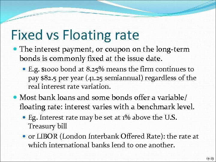 Fixed vs Floating rate The interest payment, or coupon on the long-term bonds is
