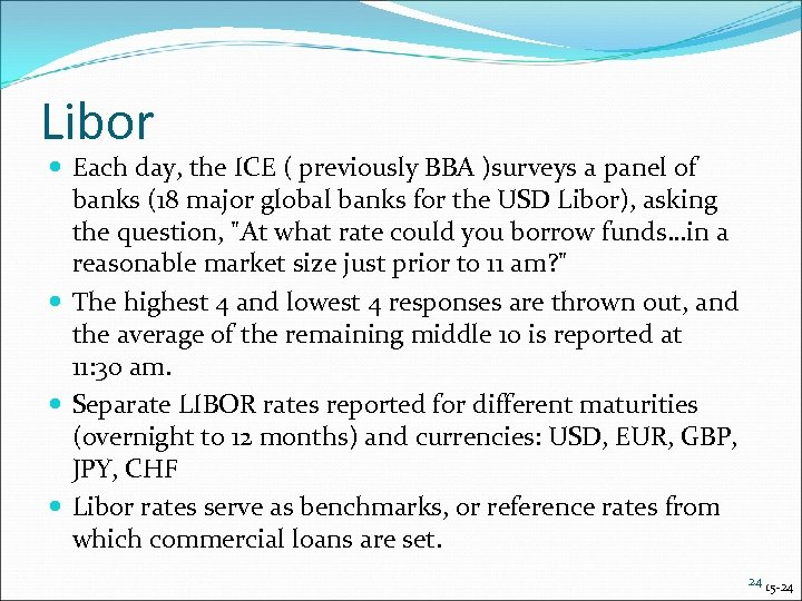 Libor Each day, the ICE ( previously BBA )surveys a panel of banks (18