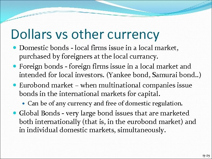 Dollars vs other currency Domestic bonds - local firms issue in a local market,