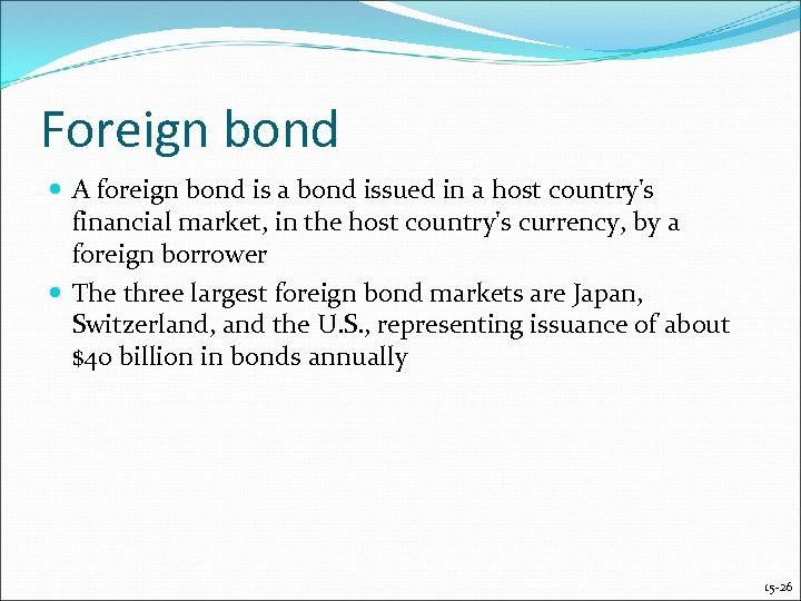 Foreign bond A foreign bond is a bond issued in a host country's financial