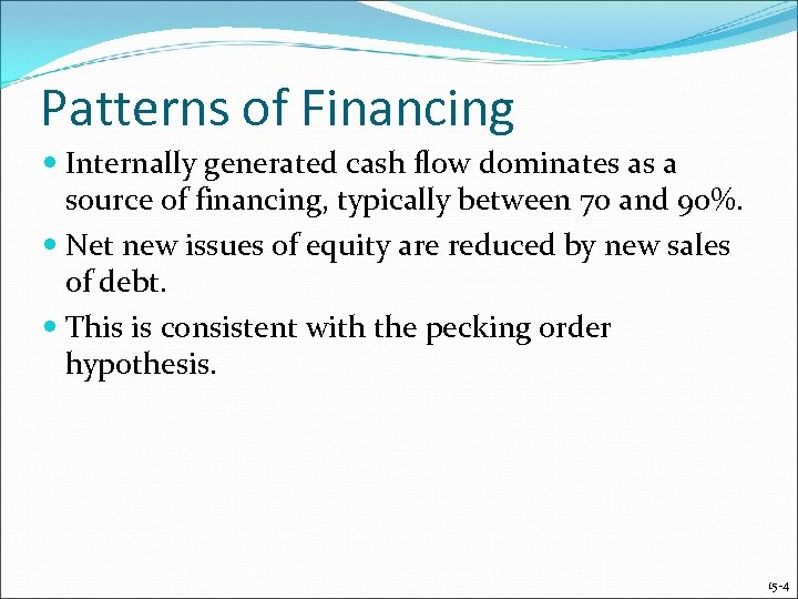 Patterns of Financing Internally generated cash flow dominates as a source of financing, typically
