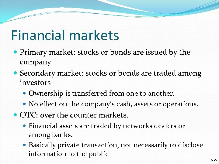 Financial markets Primary market: stocks or bonds are issued by the company Secondary market: