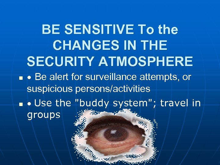 BE SENSITIVE To the CHANGES IN THE SECURITY ATMOSPHERE n n · Be alert